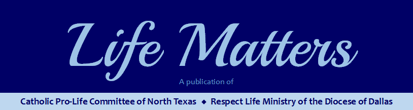Life Matters - A publication of Catholic Pro-Life Committee of North Texas